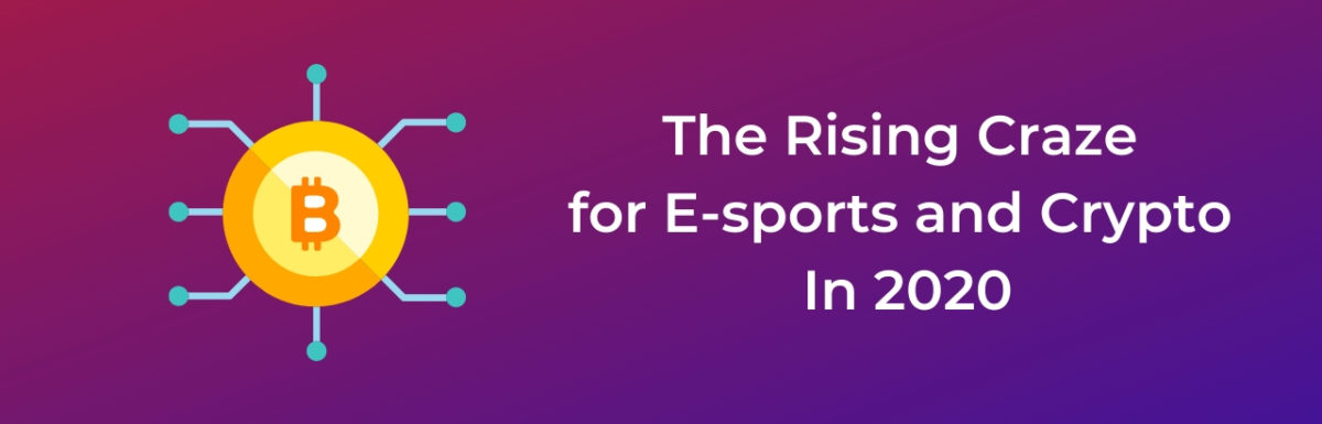 The Rising Craze for E-sports and Crypto